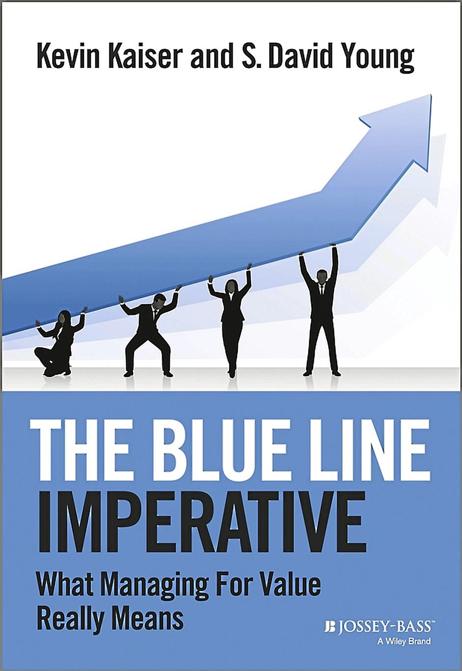The Blue Line Imperative: What managing for value really meansAuthor: Kevin Kaiser and S. David YoungPublisher: Wiley & SonsISBN: 978-1-118-51088-9