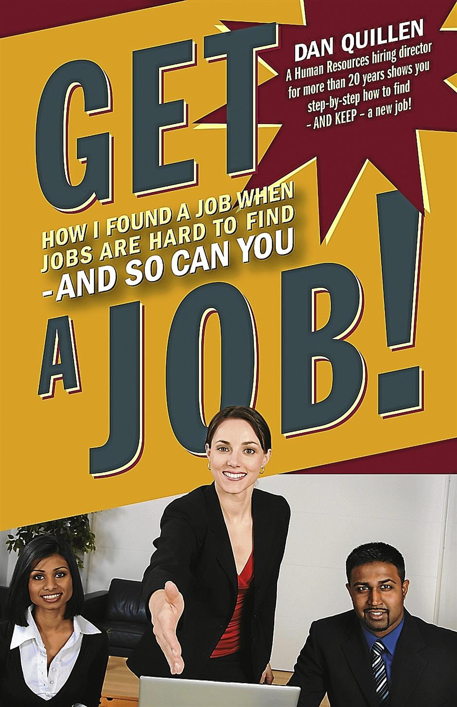 Get A Job: How I found a job when jobs are hard to findAuthor: Dan QuillenPublisher: Quillen
