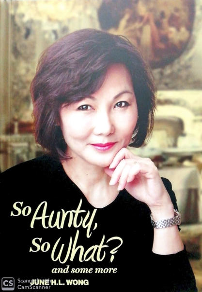 So Aunty, So What by June HL Wong. Launched June 7, 2019, at BookFest@Malaysia 2019. Compilation of her columns in The Star.
